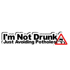 I'm Not Drunk, Just Avoiding Potholes Funny Vehicle Bumper Sticker Vinyl Sticker