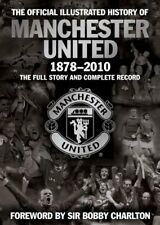 The Official Illustrated History of Manchester United 1878-2010: The Full Stor,