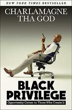 Black Privilege : Opportunity Comes to Those Who Create It by Charlamagne Tha Go
