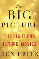 The Big Picture: The Fight for the Future of Movies by Fritz, Ben