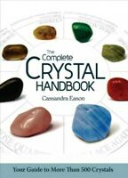 Complete Crystal Handbook : Your Guide to More Than 500 Crystals, Paperback b...