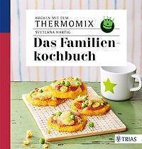 Kochen mit dem Thermomix - Das Familienkochbuch von Svetlana Hartig (2017,...