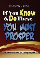 If You Know and Do These You Must Prosper : A Winners Manual on 21st Century...