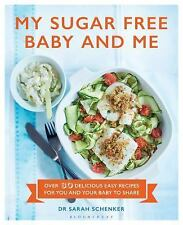 My Sugar Free Baby and Me: Over 80 Delicious Easy Recipes for You and Your Baby