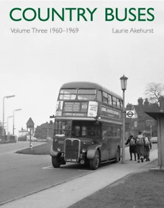 Country Buses: 1960 - 1969: Volume 3, Very Good Condition Book, Akehurst, Laurie