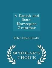 A Danish Dano-Norwegian Grammar - Scholar's Choice Edition by Groth Peter Olsen