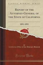 Report of the Attorney-General of the State of California: 1891-1892 (Classic Re