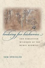 Looking for Hickories: The Forgotten Wildness of the Rural Midwest, Springer, Th