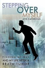 Stepping over Myself : Finding my way and my life after a brain Tumor by Ayis...