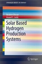 Solar Based Hydrogen Production Systems (springerbriefs In Energy): By Ibrahi...