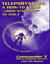 Teleportation: from Star Trek to Tesla by Commander X (2001, Paperback)