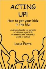 Acting Up! How to get your kidz in the biz! by Forte, Lucia