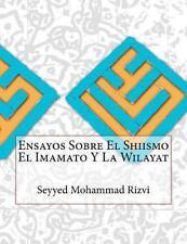 Ensayos Sobre el Shiismo el Imamato y la Wilayat by Seyyed Mohammad Rizvi...