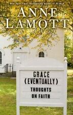 Grace (Eventually) : Thoughts on Faith by Anne Lamott (2007, Hardcover)