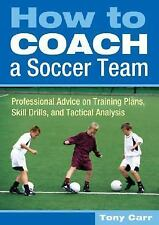 How to Coach a Soccer Team: Professional Advice on Training Plans, Skill Drills,