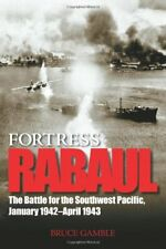 Fortress Rabaul: The Battle for the Southwest Pacific, January 1942-April 194…