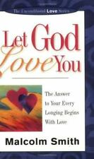 Let God Love You: The Answer to Your Every Longing Begins with Love (Uncondition