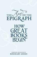The Art of the Epigraph: How Great Books Begin - New  - Hardcover