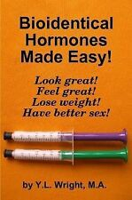 NEW Bioidentical Hormones Made Easy! by Y.L. Wright