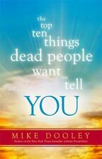 The Top Ten Things Dead People Want to Tell You by Mike Dooley (2014, Hardcover)