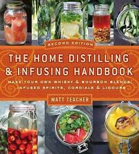 The Home Distilling and Infusing Handbook, Second Edition: Make Your Own Whiskey
