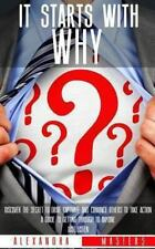 It Starts with Why: Discover the Secret to Drive, Captivate, and Convince Others
