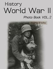 History World War II Photo Book Vol.2: WWII Documentary, WWII Books for Kids, Military History, United States History, World War Suspenders, World War Two Books, World War 2 for Kids, WWII Era Books, WWII History Books by Melissa Bradley (Paperback, 2017)