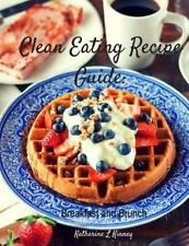 Clean Eating Recipe Guide: Clean Eating Recipe Guide : Breakfast and Brunch...