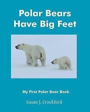 Polar Bears Have Big Feet by Susan Crockford (2016, Paperback)