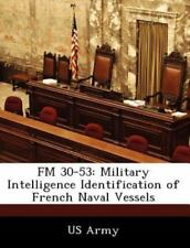 FM 30-53: Military Intelligence Identification of French Naval Vessels (Paperbac