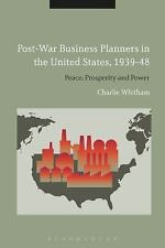 Post-War Business Planners in the United States, 1939-48 : The Rise of the Co...