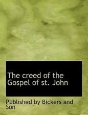 The Creed Of The Gospel Of St. John (large Print Edition): By Published By Bi...