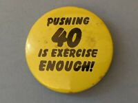 """Vintage Pushing 40 is Exercise Enough Novelty  Pinback Button Pin Old 2"""""""