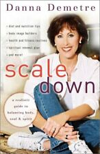 Scale Down: A Realistic Guide to Balancing Body, S