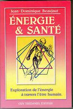 ENERGIE & SANTE EXPLORATION DE L'ENERGIE A TRAVERS L'ETRE HUMAIN J.D. BEAUJAUT
