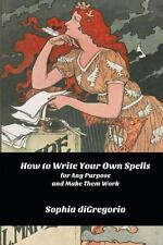 How to Write Your Own Spells for Any Purpose and Make Them Work by Sophia...