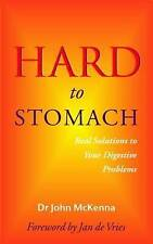 NEW Hard to Stomach: Real Solutions to Your Digestive Problems by John McKenna