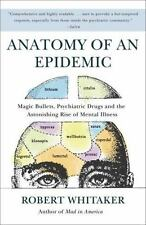 Anatomy of an Epidemic : Magic Bullets, Psychiatric Drugs, and the...