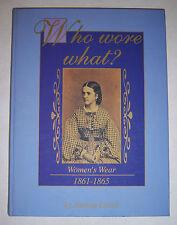WHO WORE WHAT? Women's Wear 1861-1865. By Juanita Leisch. Civil War. 1995