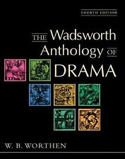 The Wadsworth Anthology of Drama by W. B. Worthen (2003, Paperback)