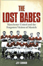 The Lost Babes: Manchester United and the Forgotten Victims of Munich, Connor, J
