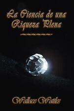 La Ciencia de una Requeza Plena by Wallace Delois Wattles, Carlos Hernández...
