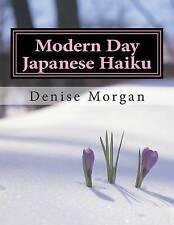 NEW Modern Day Japanese Haiku by Denise Morgan