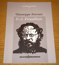 P.-J. PROUDHON Libertarismo Filosofia Storia Politica Ferrari Ed. IMMANENZA 2015