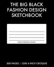The Big Black Fashion Design Sketchbook : 300 Pages with 1200 Fashion Croquis...