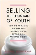 Selling the Fountain of Youth: How the Anti-Aging Industry Made a-ExLibrary