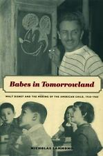 Babes in Tomorrowland: Walt Disney and the Making of the American Child, 1930-19