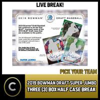 2019 BOWMAN DRAFT SUPER JUMBO 3 BOX (HALF CASE) BREAK #A861 - PICK YOUR TEAM