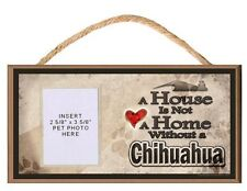 A House is Not a Home Without a Chihuahua Dog Sign Plaque w/ Photo Insert