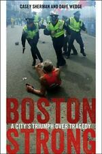 BOSTON STRONG - SHERMAN, CASEY/ WEDGE, DAVE/ WALSH, MARTIN J. (FRW) - NEW PAPERB